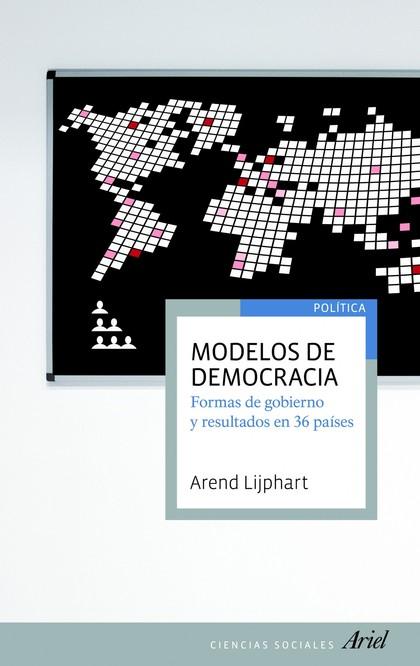 MODELOS DE DEMOCRACIA. FORMAS DE GOBIERNO Y RESULTADOS EN 36 PAÍSES