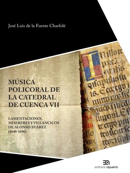 MÚSICA POLICORAL DE LA CATEDRAL DE CUENCA VII. LAMENTACIONES, MISERERES, VILLANCICOS DE ALONSO