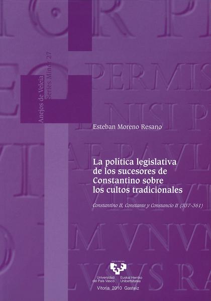 LA POLÍTICA LEGISLATIVA DE LOS SUCESORES DE CONSTANTINO SOBRE LOS CULTOS TRADICIONALES : CONSTA