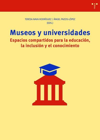 MUSEOS Y UNIVERSIDADES. ESPACIOS COMPARTIDOS PARA LA EDUCACIÓN, LA INCLUSIÓN Y EL CONOCIMIENTO