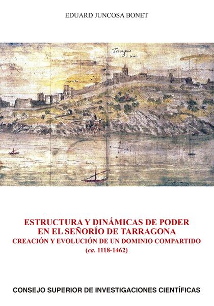 ESTRUCTURA Y DINÁMICAS DE PODER EN EL SEÑORÍO DE TARRAGONA : CREACIÓN Y EVOLUCIÓ.