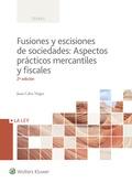FUSIONES Y ESCISIONES DE SOCIEDADES (2.ª EDICIÓN). ASPECTOS PRÁCTICOS MERCANTILES Y FISCALES