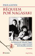 RÉQUIEM POR NAGASAKI : LA HISTORIA DE TAKASHI NAGAI, CONVERSO Y SUPERVIVIENTE DE LA BOMBA ATÓMI