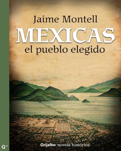 Mexicas, el pueblo elegido