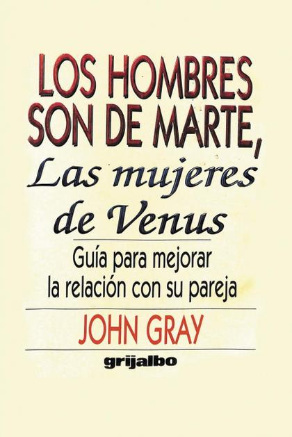 LOS HOMBRES SON DE MARTE, LAS MUJERES DE VENUS. GUIA PARA MEJORAR LA RELACION CON SU PAREJA