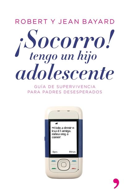 ¡SOCORRO, TENGO UN HIJO ADOLESCENTE!.