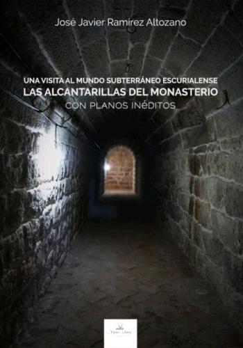 UNA VISITA AL MUNDO SUBTERRÁNEO ESCURIALENSE. LAS ALCANTARILLAS DEL MONASTERIO