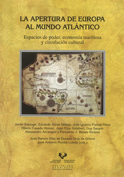 LA APERTURA DE EUROPA AL MUNDO ATLÁNTICO : ESPACIOS DE PODER, ECONOMÍA MARÍTIMA Y CIRCULACIÓN C