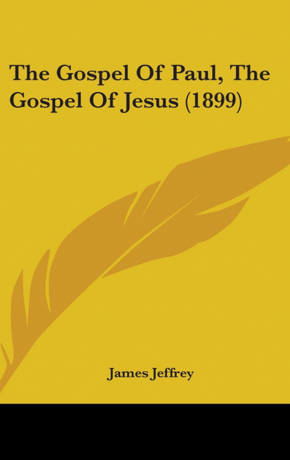THE GOSPEL OF PAUL, THE GOSPEL OF JESUS (1899)