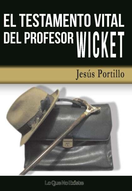 EL TESTAMENTO VITAL DEL PROFESOR WICKET