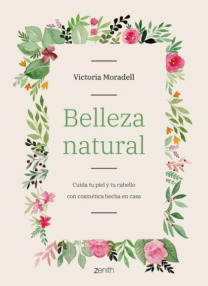 BELLEZA NATURAL. CUIDA TU PIEL Y TU CABELLO CON COSMÉTICA HECHA EN CASA