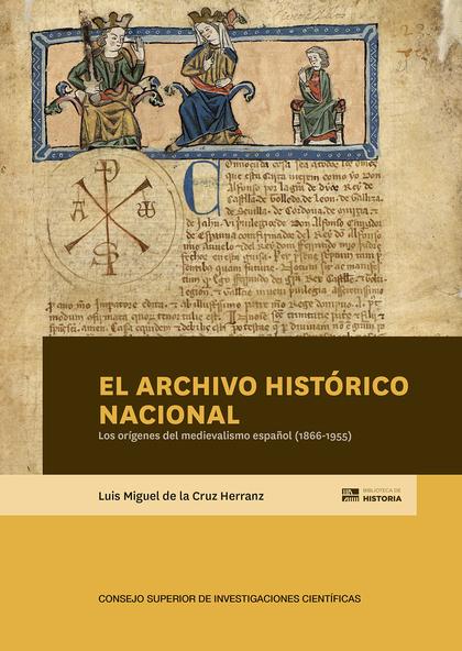 EL ARCHIVO HISTÓRICO NACIONAL Y LOS ORÍGENES DEL MEDIEVALISMO ESPAÑOL (1866-1955