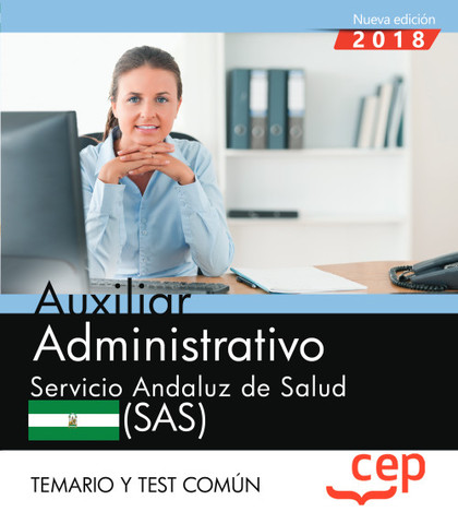 AUXILIAR ADMINISTRATIVO. SERVICIO ANDALUZ DE SALUD (SAS). TEMARIO Y TEST COMÚN.