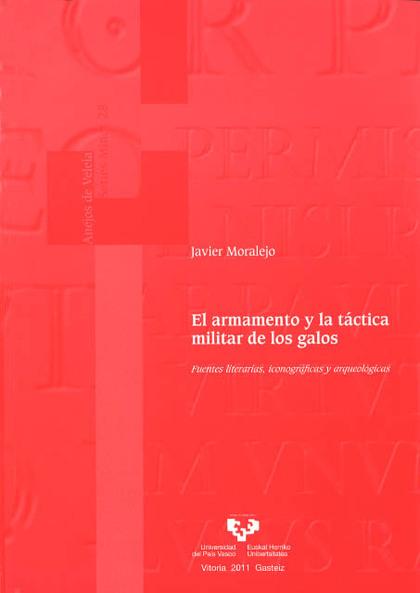 EL ARMAMENTO Y LA TÁCTICA MILITAR DE LOS GALOS : FUENTES LITERARIAS, ICONOGRÁFICAS Y ARQUEOLÓGI