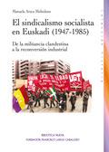 EL SINDICALISMO SOCIALISTA EN EUSKADI (1947-1985) : DE LA MILITANCIA CLANDESTINA A LA RECONVERS