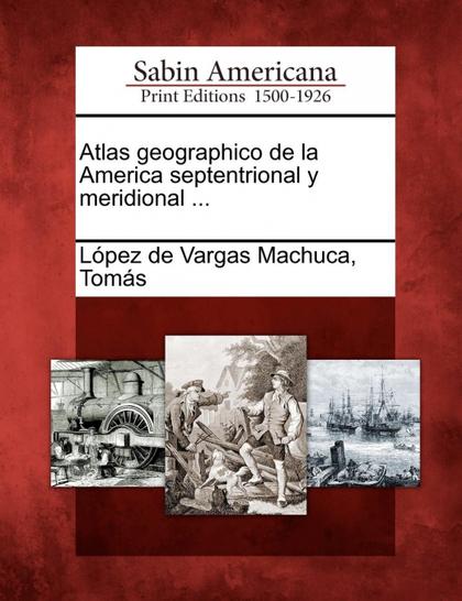 ATLAS GEOGRAPHICO DE LA AMERICA SEPTENTRIONAL Y MERIDIONAL ...