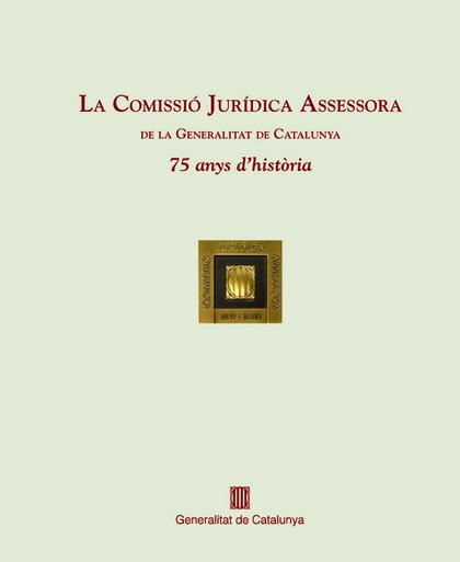 LA COMISSIÓ JURÍDICA ASSESSORA DE LA GENERALITAT DE CATALUNYA
