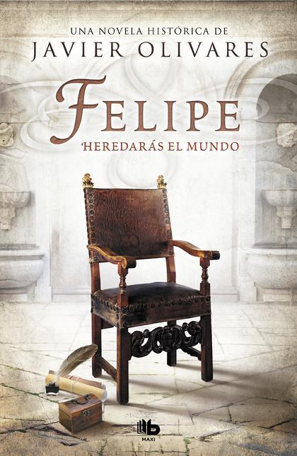 FELIPE. HEREDARÁS EL MUNDO