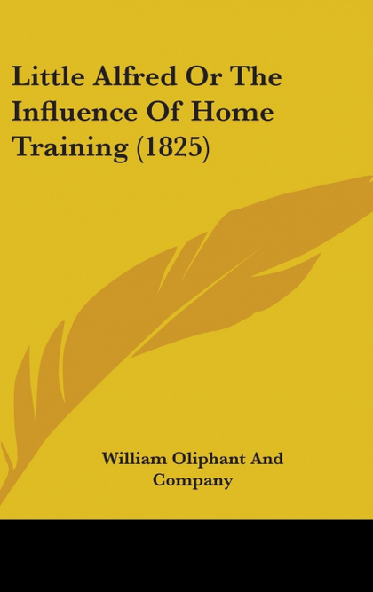 LITTLE ALFRED OR THE INFLUENCE OF HOME TRAINING (1825)