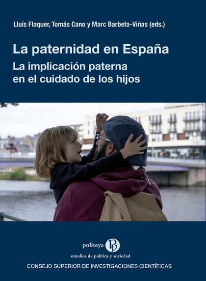LA PATERNIDAD EN ESPAÑA : LA IMPLICACIÓN PATERNA EN EL CUIDADO DE LOS HIJOS