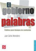 EL GOBIERNO DE LAS PALABRAS : POLÍTICA PARA TIEMPOS DE CONFUSIÓN [NUEVA EDICIÓN CORREGIDA Y AUM