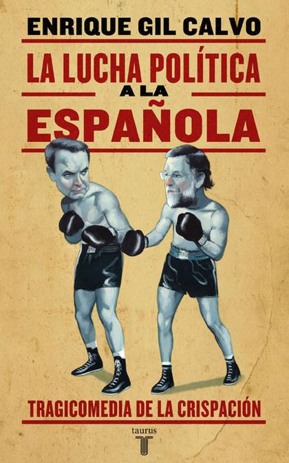 LA LUCHA POLÍTICA A LA ESPAÑOLA
