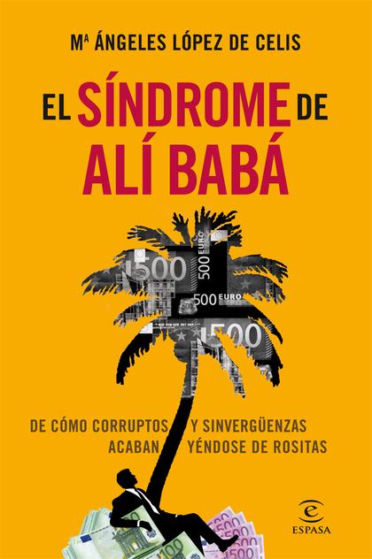 EL SÍNDROME DE ALÍ BABÁ : DE CÓMO CORRUPTOS Y SINVERGÜENZAS ACABAN YÉNDOSE DE ROSITAS