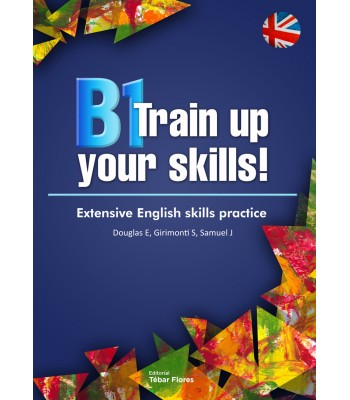 B1 TRAIN UP YOUR SKILLS. EXTENSIVE ENGLISH SKILLS PRACTICE