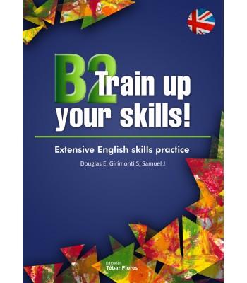 B2 TRAIN UP YOUR SKILLS. EXTENSIVE ENGLISH SKILLS PRACTICE