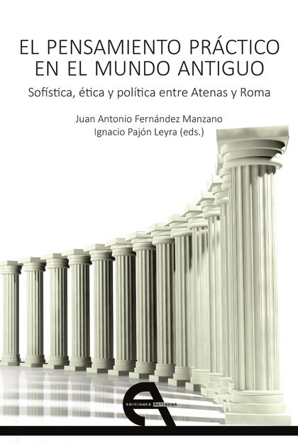 EL PENSAMIENTO PRÁCTICO EN EL MUNDO ANTIGUO. SOFÍSTICA, ÉTICA Y POLÍTICA ENTRE A. SOFÍSTICA, ÉT