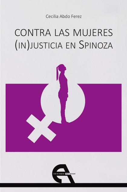 CONTRA LAS MUJERES. (IN)JUSTICIA EN SPINOZA