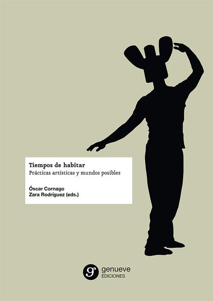 TIEMPOS DE HABITAR. PRÁCTICAS ARTÍSTICAS Y MUNDOS POSIBLES