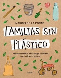 FAMILIAS SIN PLÁSTICO. MANUAL DE ECOLOGÍA COTIDIANA PARA CUIDAR EL PLANETA
