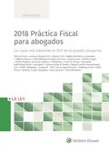2018 PRÁCTICA FISCAL PARA ABOGADOS. LOS CASOS MÁS RELEVANTES EN 2017 DE LOS GRANDES DESPACHOS