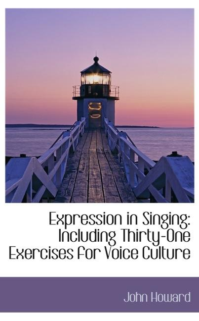 Expression in Singing: Including Thirty-One Exercises for Voice Culture