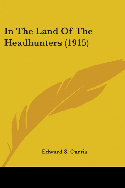 IN THE LAND OF THE HEADHUNTERS (1915)