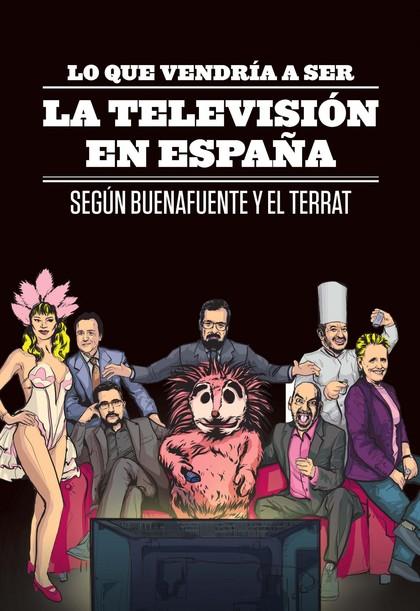LO QUE VENDRÍA A SER LA TELEVISIÓN EN ESPAÑA : SEGÚN BUENAFUENTE Y EL TERRAT
