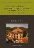 SANTIAGO SANGUINETTI, ARQUITECTO EN LAS CIUDADES DE RONDA Y CEUTA : EL MODERNISMO Y LA MODERNID