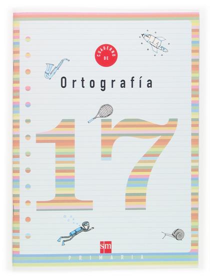 ORTOGRAFÍA, 6 EDUCACIÓN PRIMARIA. CUADERNO 17