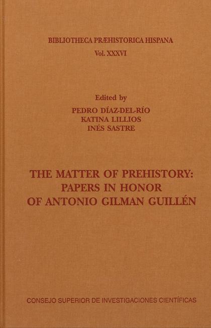 THE MATTER OF PREHISTORY: PAPERS IN HONOR OF ANTONIO GILMAN GUILLÉN