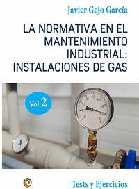 LA NORMATIVA EN EL MANTENIMIENTO INDUSTRIAL: INSTALACIONES DE GAS. VOLUMEN II. TESTS Y EJERCICI