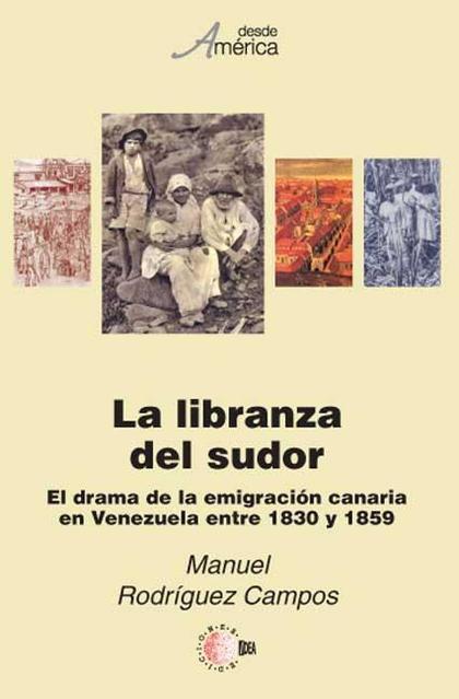 LA LIBRANZA DEL SUDOR : EL DRAMA DE LA INMIGRACIÓN CANARIA EN VENEZUELA ENTRE 1830 Y 1859