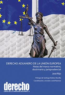 DERECHO ADUANERO DE LA UNIÓN EUROPEA. NOTAS DEL MARCO NORMATIVO, DOCTRINARIO Y JURISPRUDENCIAL