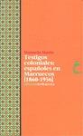 TESTIGOS COLONIALES ESPAÑOLES EN MARRUECOS 1860-1956