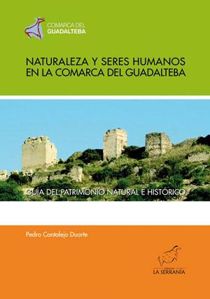 NATURALEZA Y SERES HUMANOS EN LA COMARCA DEL GUADALTEBA : GUÍA DEL PATRIMONIO NATURAL E HISTÓRI