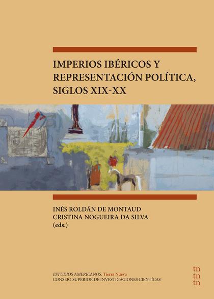 IMPERIOS IBÉRICOS Y REPRESENTACIÓN POLÍTICA, SIGLOS XIX-XX.