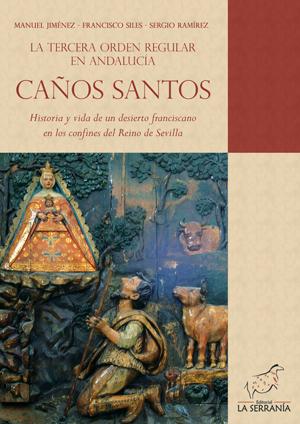 CAÑOS SANTOS, LA TERCERA ORDEN REGULAR EN ANDALUCÍA : HISTORIA Y VIDA DE UN DESIERTO FRANCISCAN