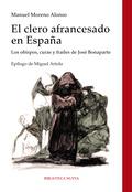 EL CLERO AFRANCESADO EN ESPAÑA : LOS OBISPOS, CURAS Y FRAILES DE JOSÉ BONAPARTE