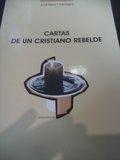 CARTAS DE UN CRISTIANO REBELDE