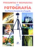 PREGUNTAS Y RESPUESTAS EN FOTOGRAFÍA : GUÍA PRÁCTICA COMPLETA DE LA FOTOGRAFÍA